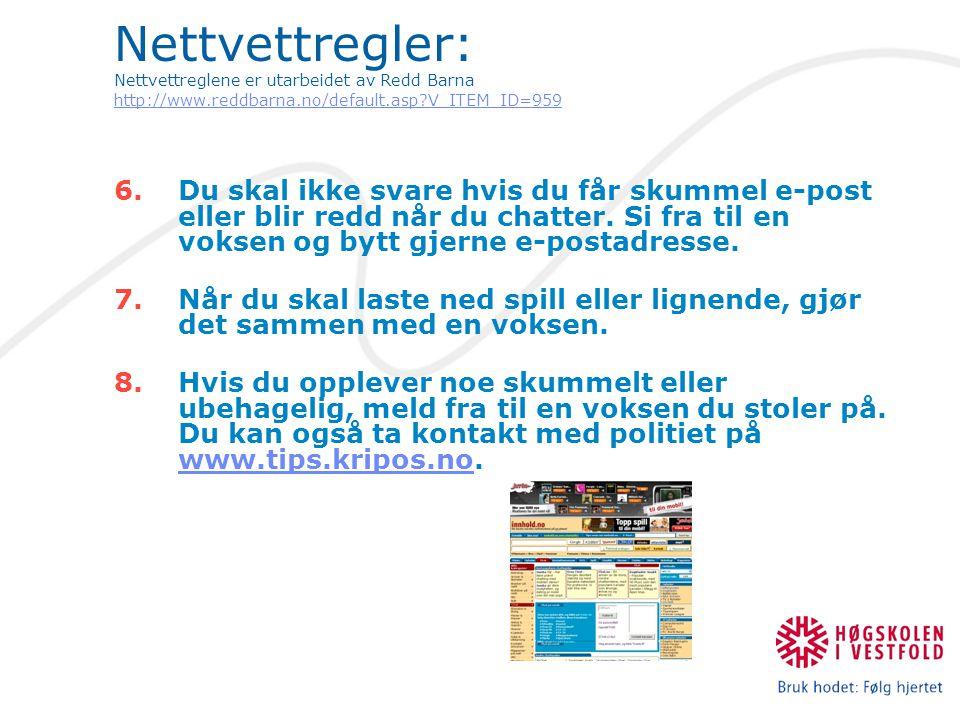 Nettvettregler: Nettvettreglene er utarbeidet av Redd Barna http://www.reddbarna.no/default.asp V_ITEM_ID=959 http://www.reddbarna.no/default.asp V_ITEM_ID=959 6.Du skal ikke svare hvis du får skummel e-post eller blir redd når du chatter.