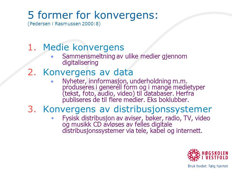 5 former for konvergens: (Pedersen i Rasmussen 2000:8) 1.Medie konvergens Sammensmeltning av ulike medier gjennom digitalisering 2.Konvergens av data Nyheter, innformasjon, underholdning m.m.
