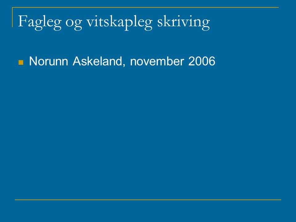 Fagleg og vitskapleg skriving Norunn Askeland, november 2006