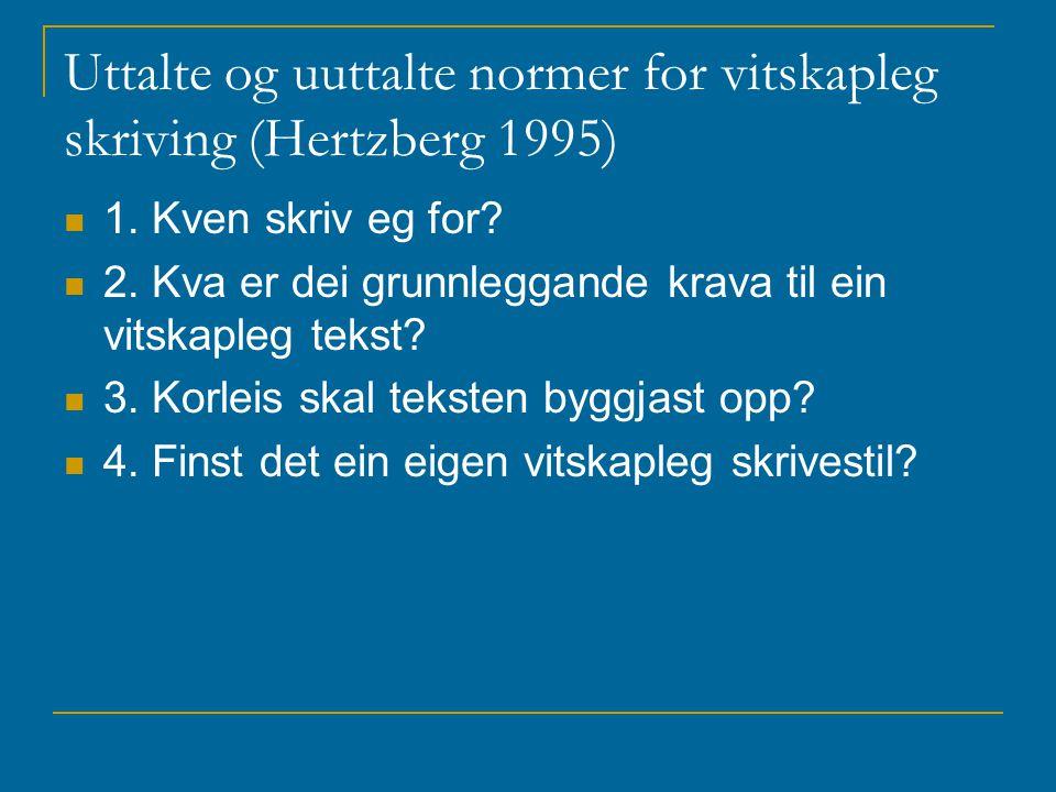 Uttalte og uuttalte normer for vitskapleg skriving (Hertzberg 1995) 1. Kven skriv eg for? 2. Kva er dei grunnleggande krava til ein vitskapleg tekst?
