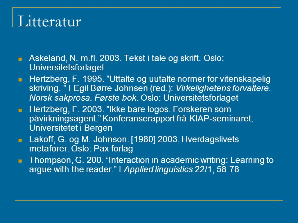"""Litteratur Askeland, N. m.fl. 2003. Tekst i tale og skrift. Oslo: Universitetsforlaget Hertzberg, F. 1995. """"Uttalte og uutalte normer for vitenskapeli"""