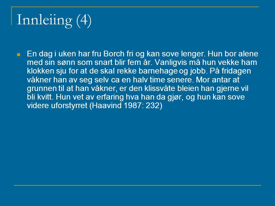 Innleiing (4) En dag i uken har fru Borch fri og kan sove lenger. Hun bor alene med sin sønn som snart blir fem år. Vanligvis må hun vekke ham klokken