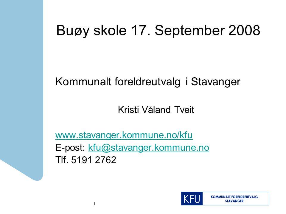 1 Buøy skole 17. September 2008 Kommunalt foreldreutvalg i Stavanger Kristi Våland Tveit www.stavanger.kommune.no/kfu E-post: kfu@stavanger.kommune.no