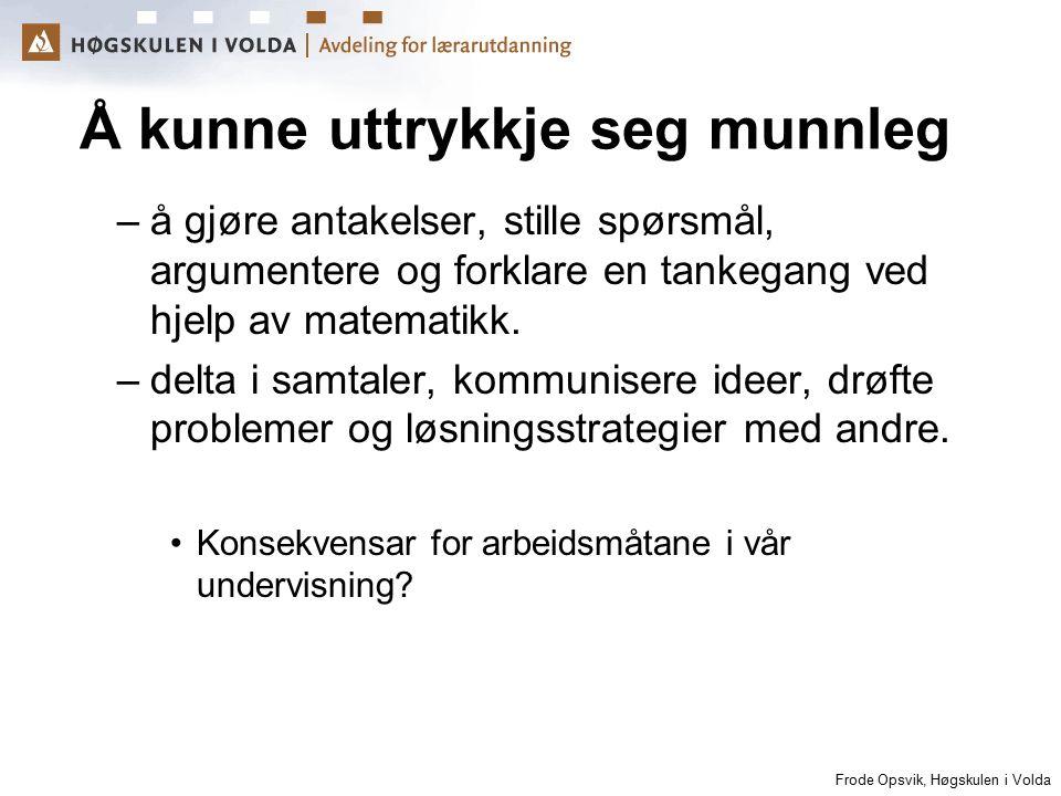 Frode Opsvik, Høgskulen i Volda Å kunne uttrykkje seg munnleg –å gjøre antakelser, stille spørsmål, argumentere og forklare en tankegang ved hjelp av
