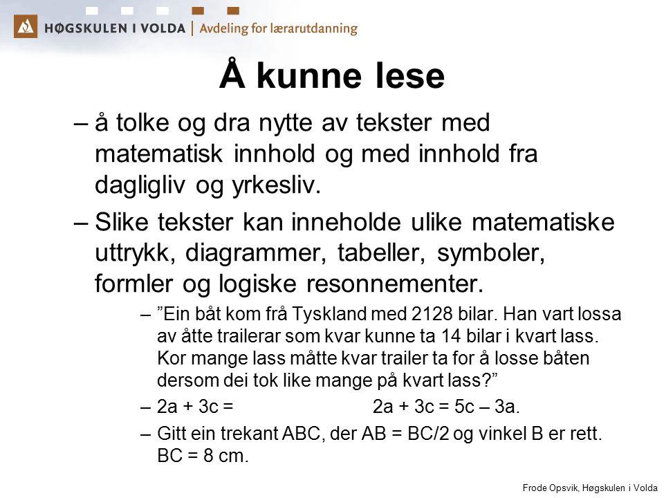 Frode Opsvik, Høgskulen i Volda Å kunne lese –å tolke og dra nytte av tekster med matematisk innhold og med innhold fra dagligliv og yrkesliv. –Slike