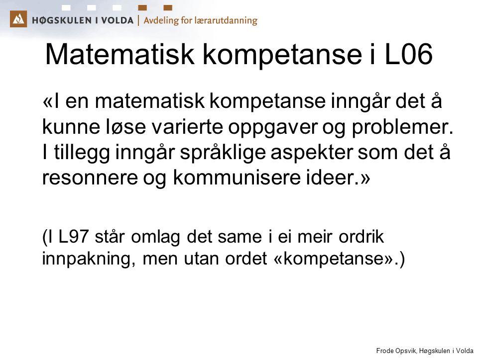 Frode Opsvik, Høgskulen i Volda Matematisk kompetanse i L06 «I en matematisk kompetanse inngår det å kunne løse varierte oppgaver og problemer. I till