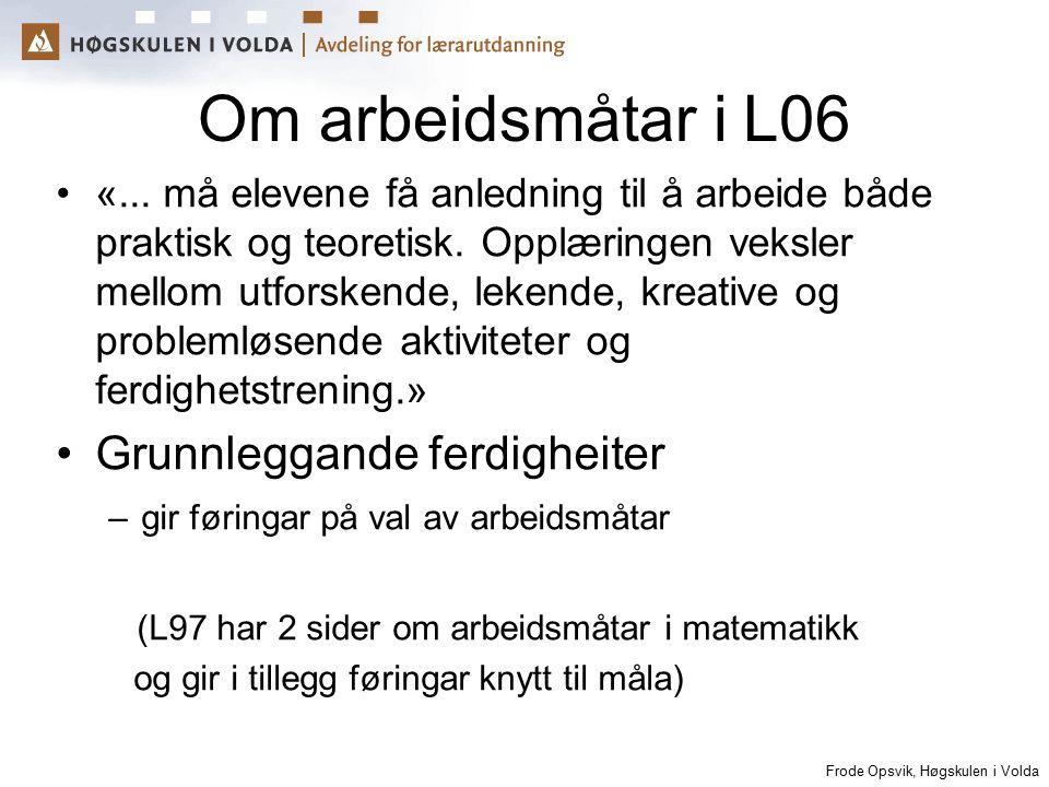 Frode Opsvik, Høgskulen i Volda Om arbeidsmåtar i L06 «... må elevene få anledning til å arbeide både praktisk og teoretisk. Opplæringen veksler mello