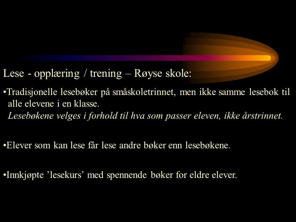 Lese - opplæring / trening – Røyse skole: Tradisjonelle lesebøker på småskoletrinnet, men ikke samme lesebok til alle elevene i en klasse. Lesebøkene