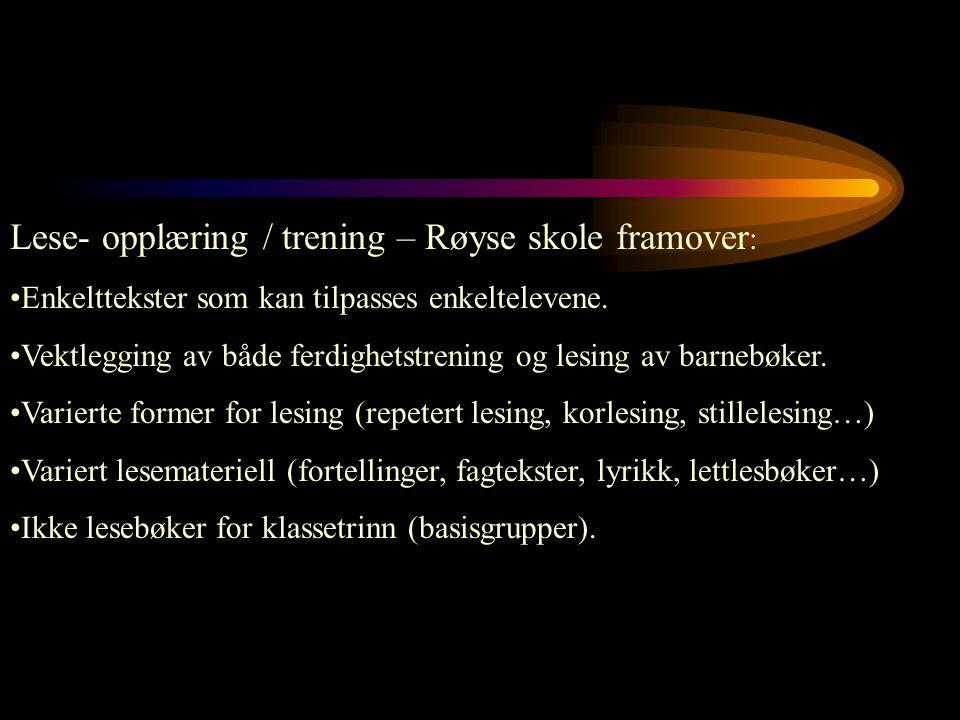 Lese- opplæring / trening – Røyse skole framover : Enkelttekster som kan tilpasses enkeltelevene. Vektlegging av både ferdighetstrening og lesing av b