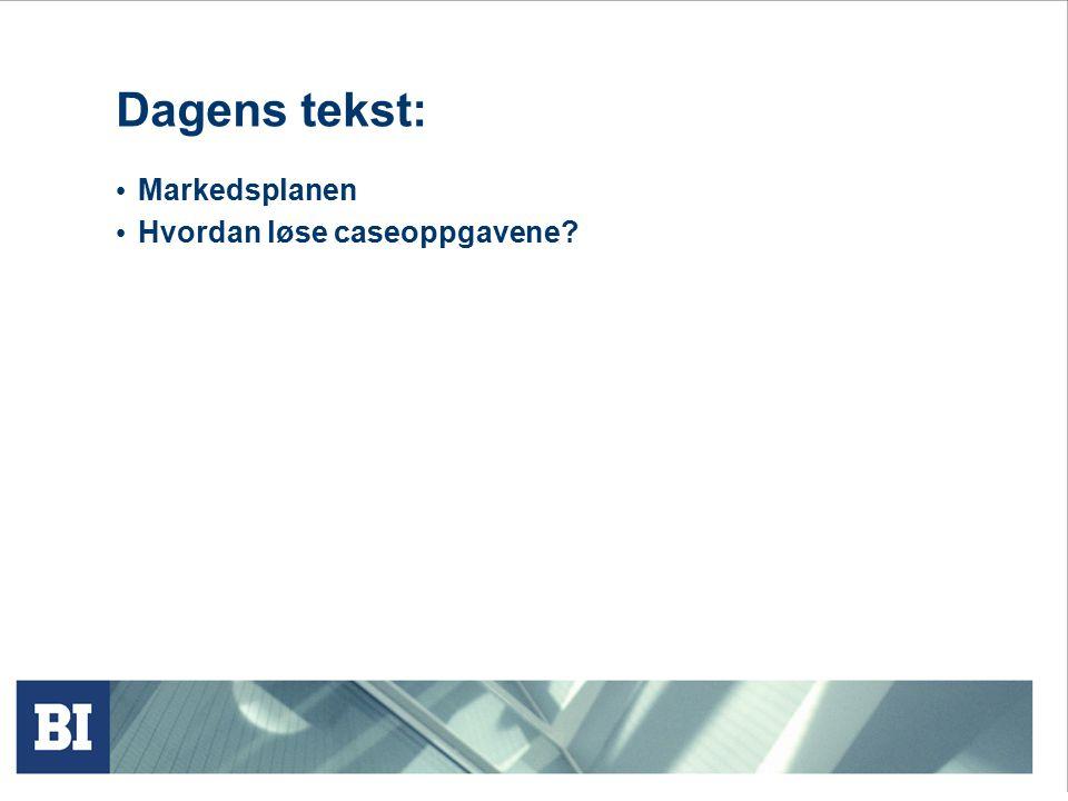 Dagens tekst: Markedsplanen Hvordan løse caseoppgavene?