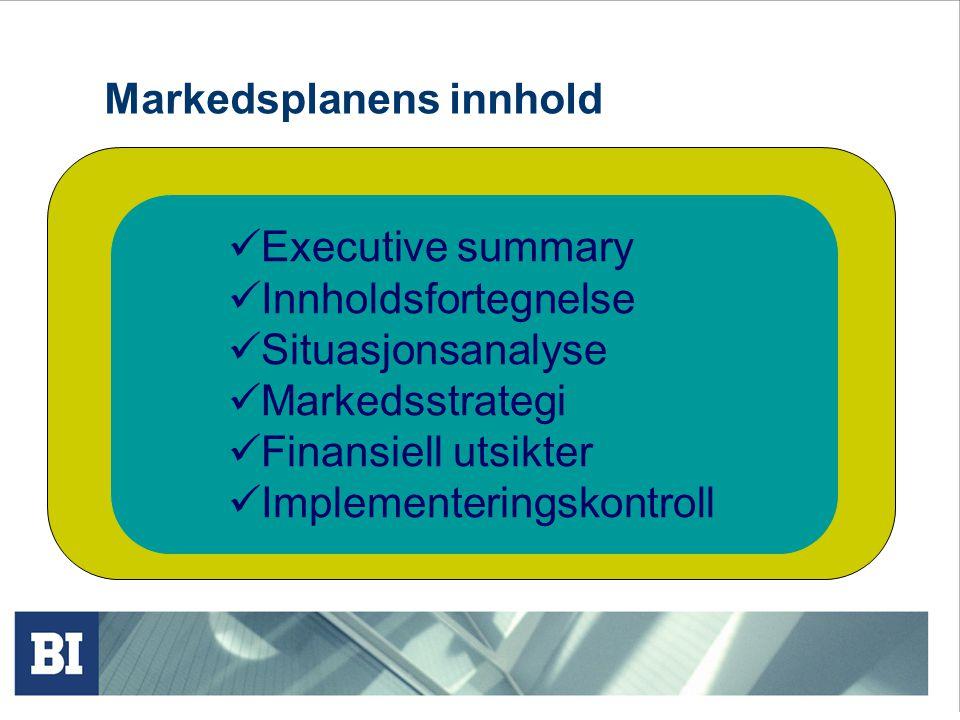 Markedsplanens innhold Executive summary Innholdsfortegnelse Situasjonsanalyse Markedsstrategi Finansiell utsikter Implementeringskontroll