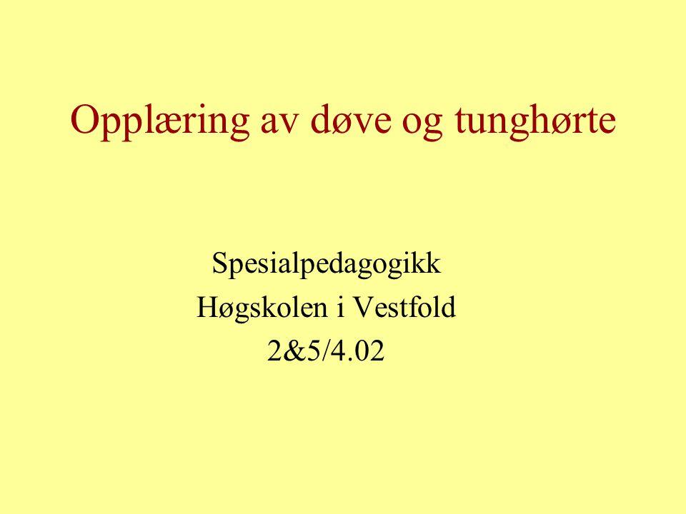 Opplæring av døve og tunghørte Spesialpedagogikk Høgskolen i Vestfold 2&5/4.02