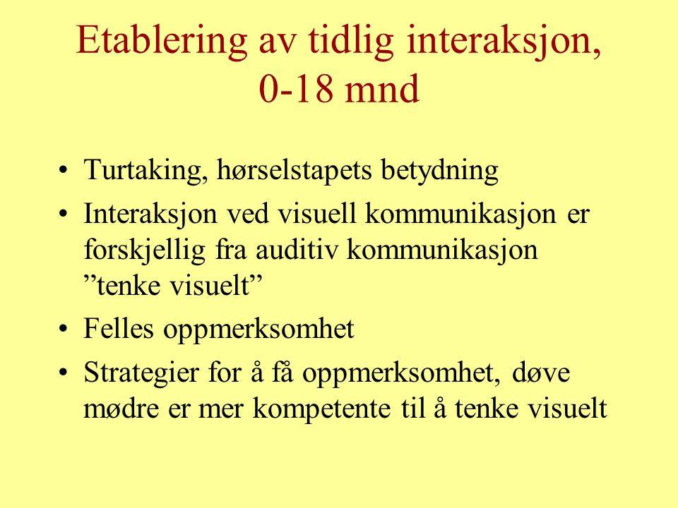 Etablering av tidlig interaksjon, 0-18 mnd Turtaking, hørselstapets betydning Interaksjon ved visuell kommunikasjon er forskjellig fra auditiv kommuni