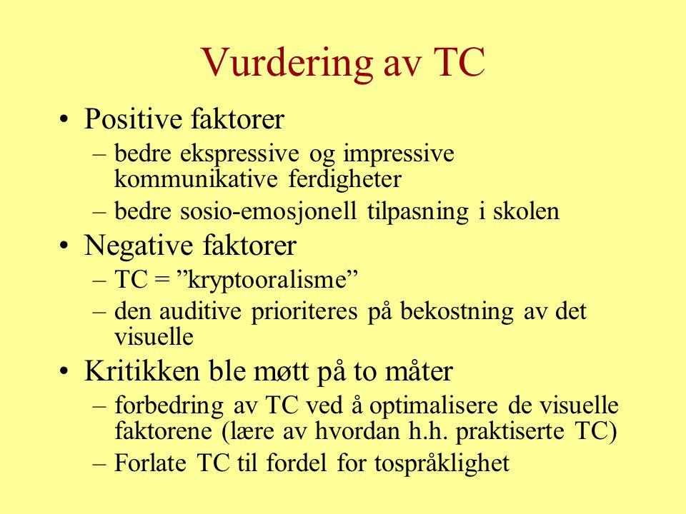 Vurdering av TC Positive faktorer –bedre ekspressive og impressive kommunikative ferdigheter –bedre sosio-emosjonell tilpasning i skolen Negative faktorer –TC = kryptooralisme –den auditive prioriteres på bekostning av det visuelle Kritikken ble møtt på to måter –forbedring av TC ved å optimalisere de visuelle faktorene (lære av hvordan h.h.