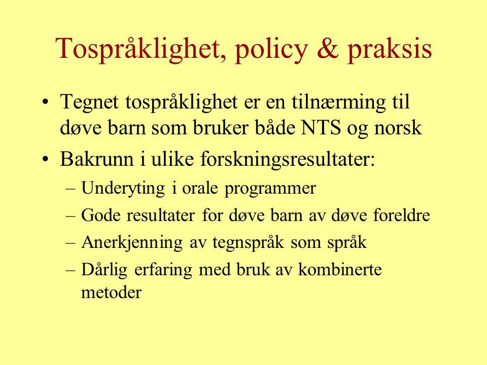 Tospråklighet, policy & praksis Tegnet tospråklighet er en tilnærming til døve barn som bruker både NTS og norsk Bakrunn i ulike forskningsresultater: