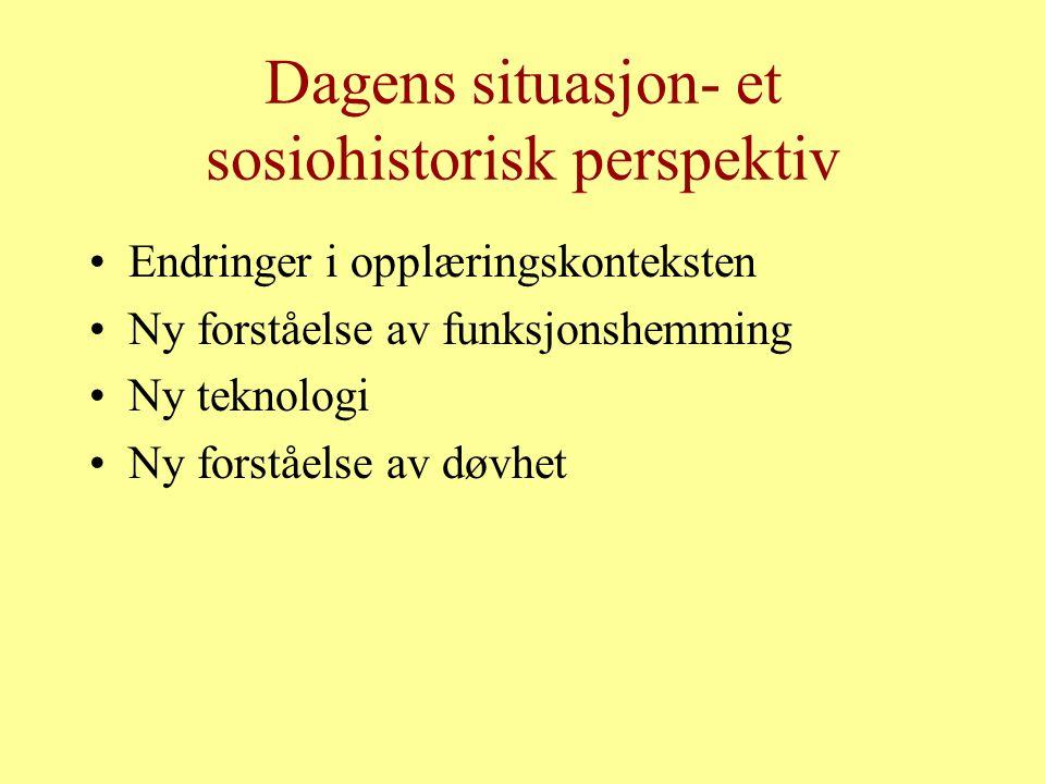 Dagens situasjon- et sosiohistorisk perspektiv Endringer i opplæringskonteksten Ny forståelse av funksjonshemming Ny teknologi Ny forståelse av døvhet