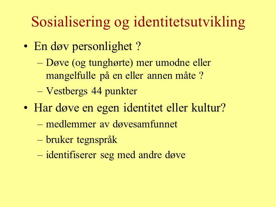 Sosialisering og identitetsutvikling En døv personlighet ? –Døve (og tunghørte) mer umodne eller mangelfulle på en eller annen måte ? –Vestbergs 44 pu