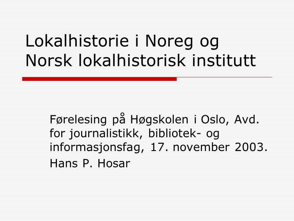 Lokalhistorie i Noreg og Norsk lokalhistorisk institutt Førelesing på Høgskolen i Oslo, Avd.