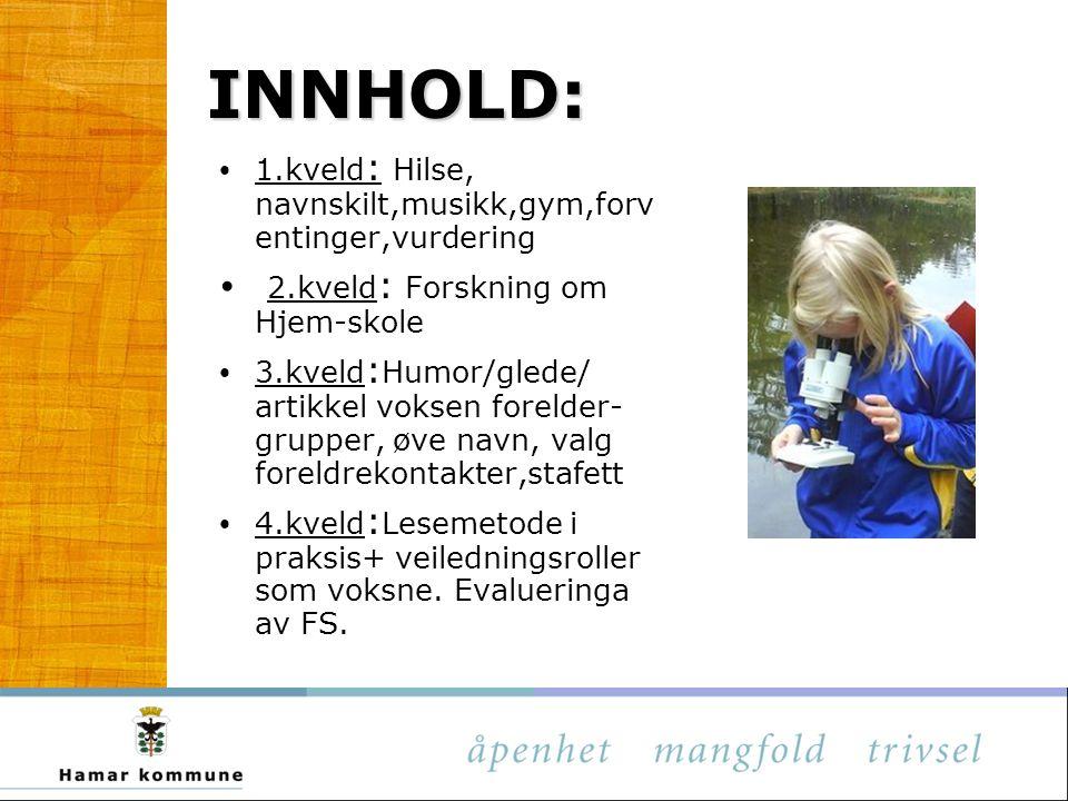 INNHOLD: 1.kveld : Hilse, navnskilt,musikk,gym,forv entinger,vurdering 2.kveld : Forskning om Hjem-skole 3.kveld : Humor/glede/ artikkel voksen forelder- grupper, øve navn, valg foreldrekontakter,stafett 4.kveld : Lesemetode i praksis+ veiledningsroller som voksne.