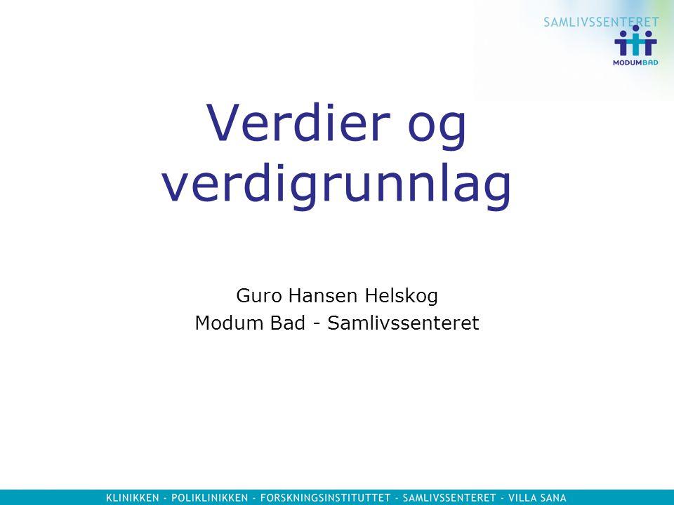 Verdier og verdigrunnlag Guro Hansen Helskog Modum Bad - Samlivssenteret