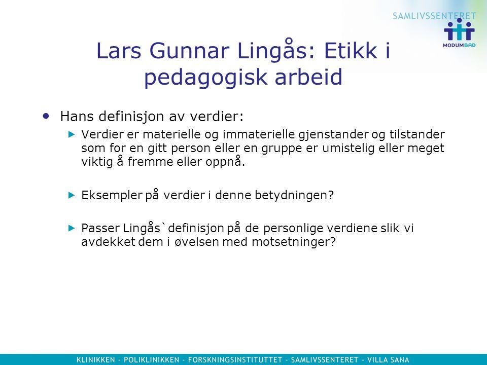 Lars Gunnar Lingås: Etikk i pedagogisk arbeid Hans definisjon av verdier:  Verdier er materielle og immaterielle gjenstander og tilstander som for en