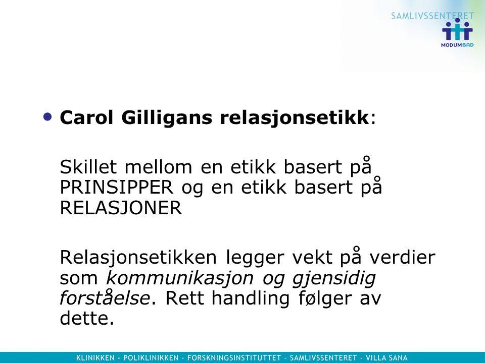 Carol Gilligans relasjonsetikk: Skillet mellom en etikk basert på PRINSIPPER og en etikk basert på RELASJONER Relasjonsetikken legger vekt på verdier
