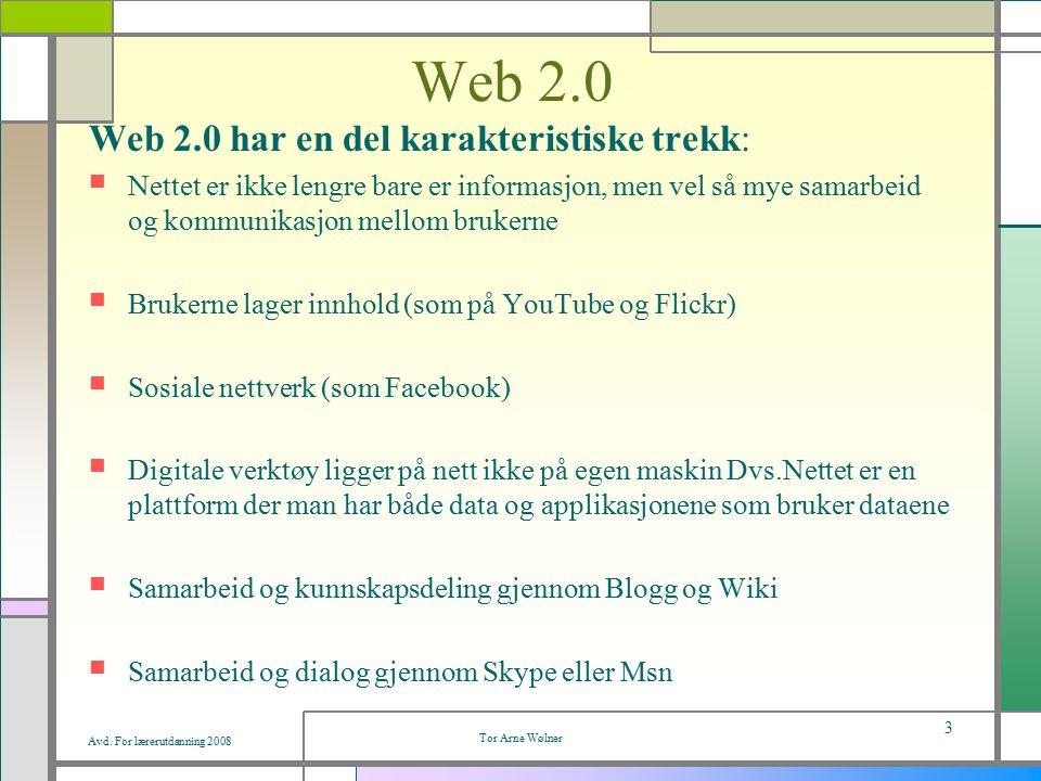 Avd. For lærerutdanning 2008 Tor Arne Wølner 3 Web 2.0 Web 2.0 har en del karakteristiske trekk: Nettet er ikke lengre bare er informasjon, men vel så