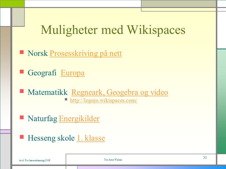 Avd. For lærerutdanning 2008 Tor Arne Wølner 31 Muligheter med Wikispaces Norsk Prosesskriving på nettProsesskriving på nett Geografi EuropaEuropa Mat