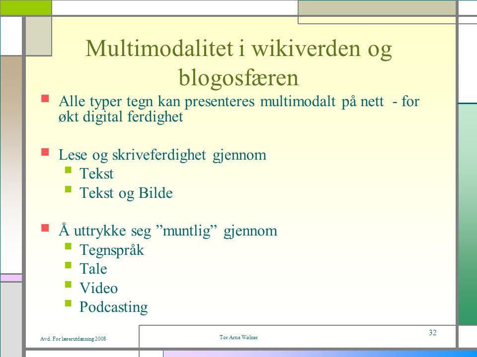 Avd. For lærerutdanning 2008 Tor Arne Wølner 32 Multimodalitet i wikiverden og blogosfæren Alle typer tegn kan presenteres multimodalt på nett - for ø