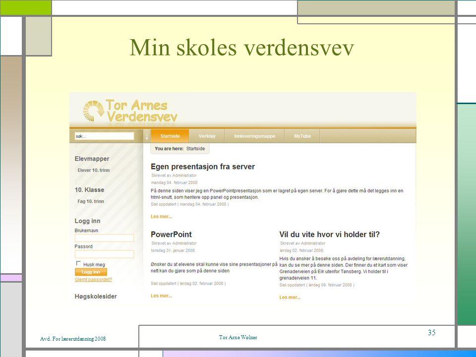 Avd. For lærerutdanning 2008 Tor Arne Wølner 35 Min skoles verdensvev