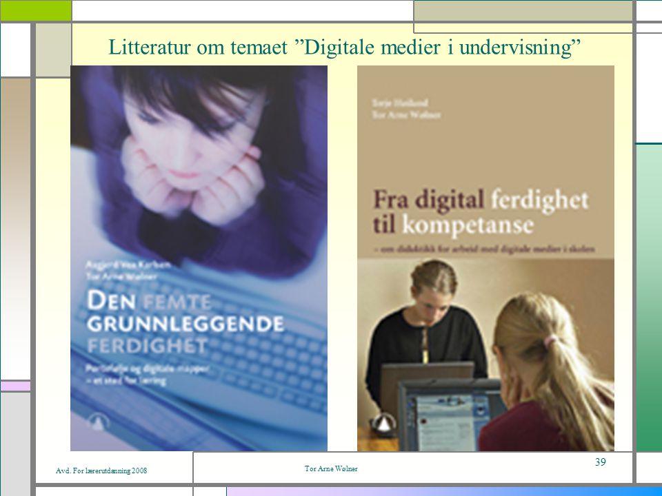 """Avd. For lærerutdanning 2008 Tor Arne Wølner 39 Litteratur om temaet """"Digitale medier i undervisning"""""""