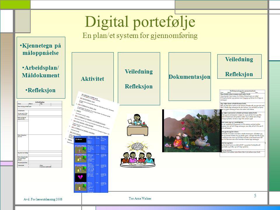 Avd. For lærerutdanning 2008 Tor Arne Wølner 5 Digital portefølje En plan/et system for gjennomføring Kjennetegn på måloppnåelse Arbeidsplan/ Måldokum