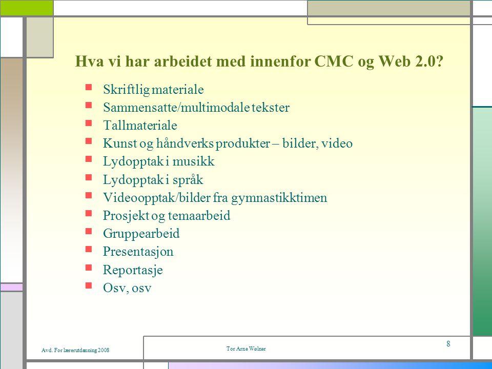 Avd.For lærerutdanning 2008 Tor Arne Wølner 8 Hva vi har arbeidet med innenfor CMC og Web 2.0.
