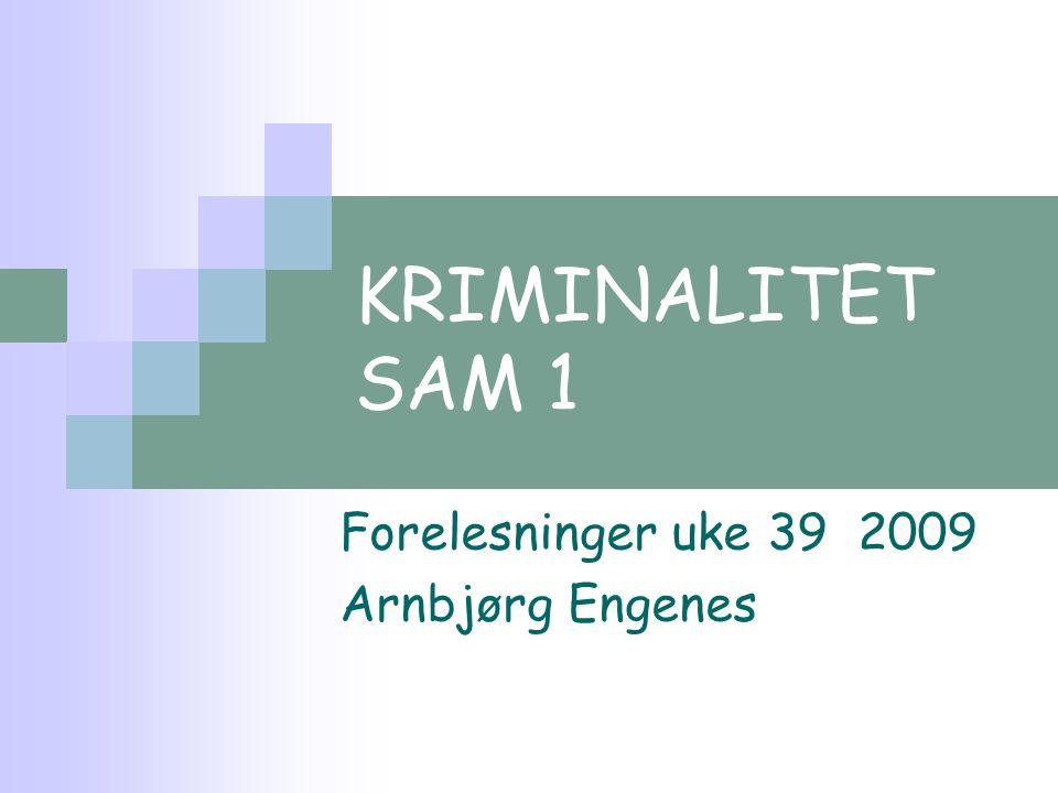 KRIMINALITET SAM 1 Forelesninger uke 39 2009 Arnbjørg Engenes