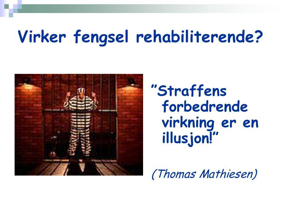 Virker fengsel rehabiliterende Straffens forbedrende virkning er en illusjon! (Thomas Mathiesen)