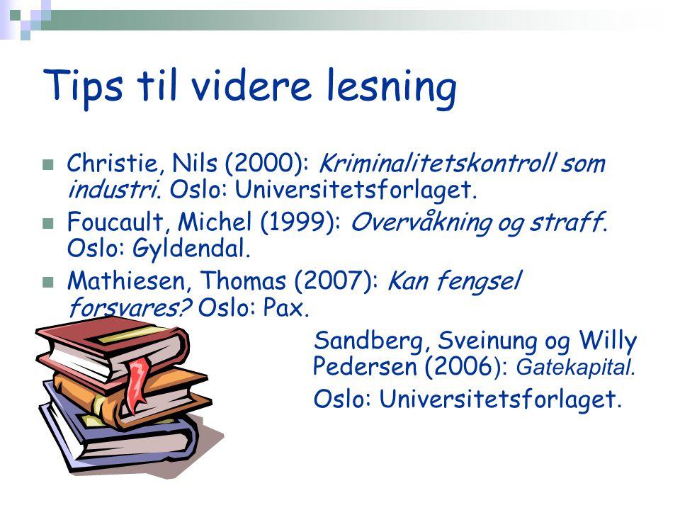 Tips til videre lesning Christie, Nils (2000): Kriminalitetskontroll som industri.