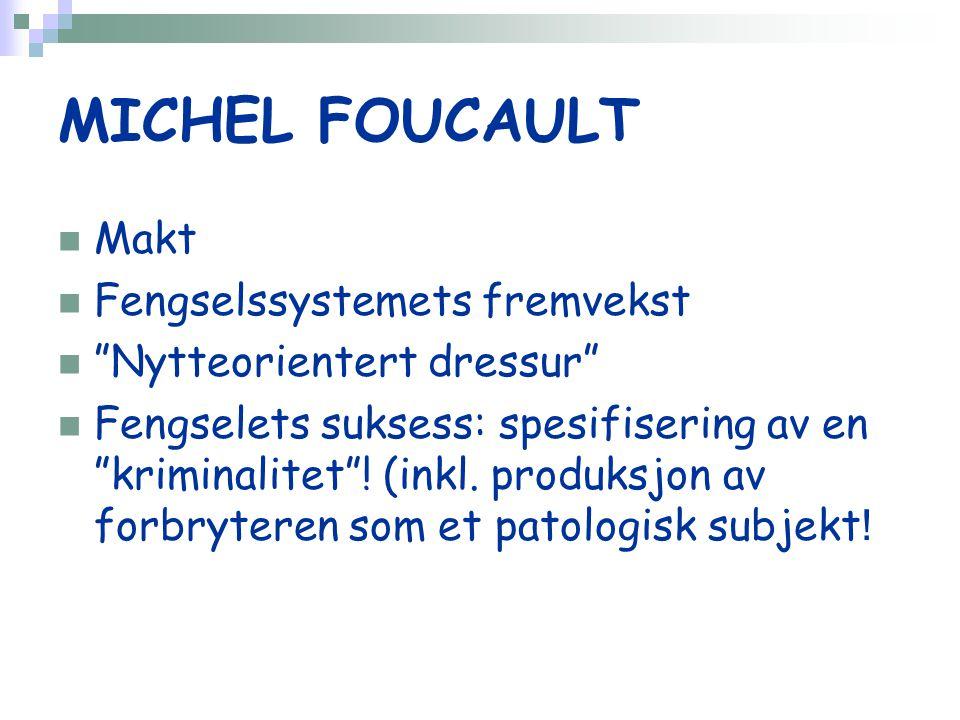 MICHEL FOUCAULT Makt Fengselssystemets fremvekst Nytteorientert dressur Fengselets suksess: spesifisering av en kriminalitet .