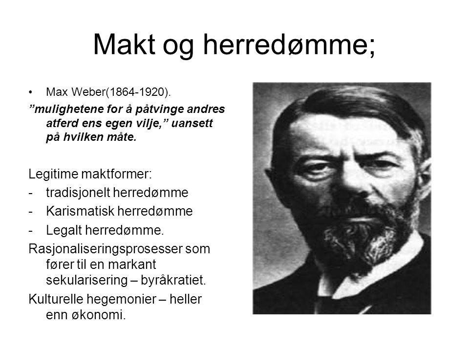 """Makt og herredømme; Max Weber(1864-1920). """"mulighetene for å påtvinge andres atferd ens egen vilje,"""" uansett på hvilken måte. Legitime maktformer: -tr"""