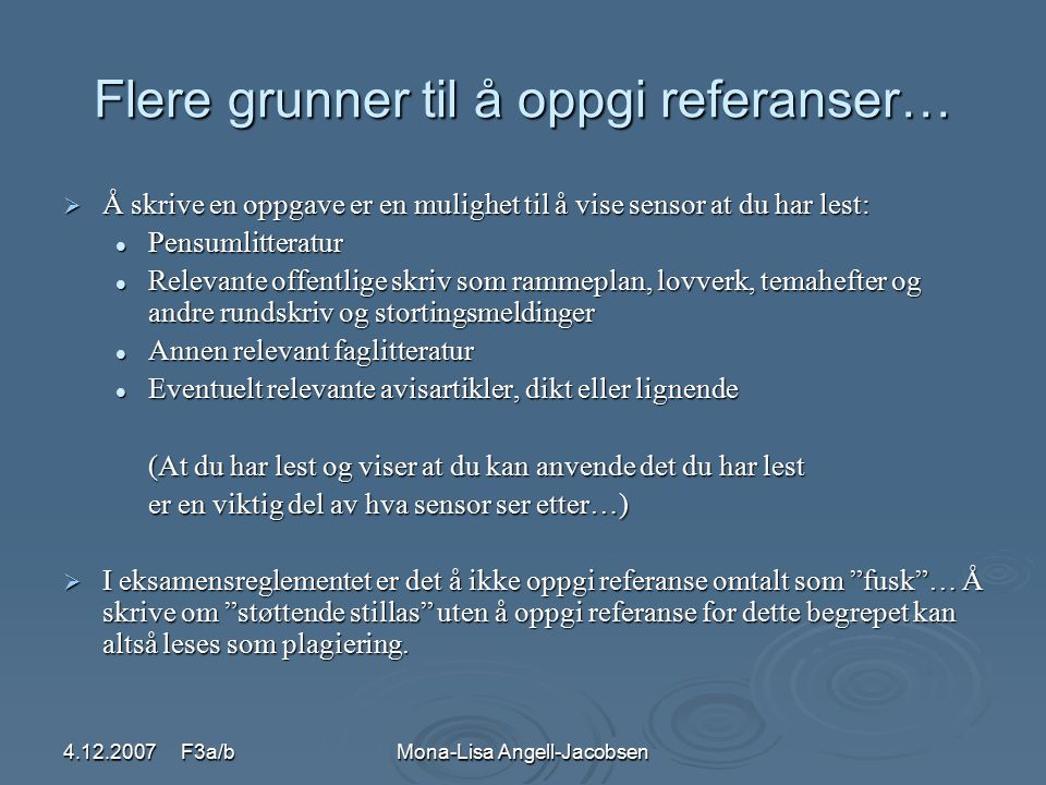 4.12.2007 F3a/bMona-Lisa Angell-Jacobsen Flere grunner til å oppgi referanser…  Å skrive en oppgave er en mulighet til å vise sensor at du har lest: