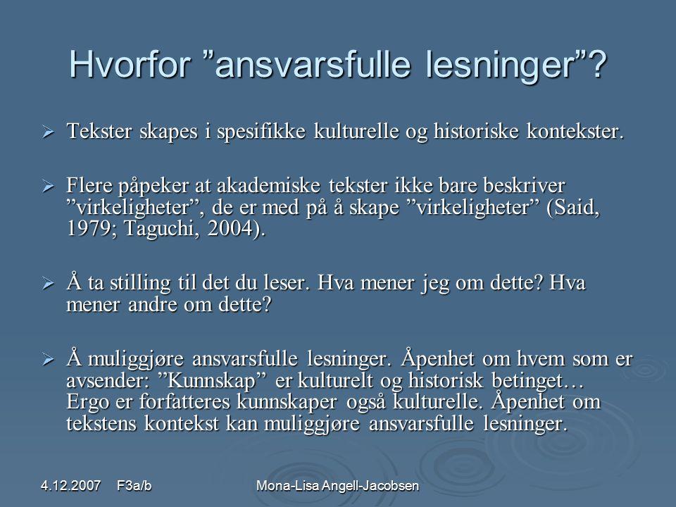 """4.12.2007 F3a/bMona-Lisa Angell-Jacobsen Hvorfor """"ansvarsfulle lesninger""""?  Tekster skapes i spesifikke kulturelle og historiske kontekster.  Flere"""