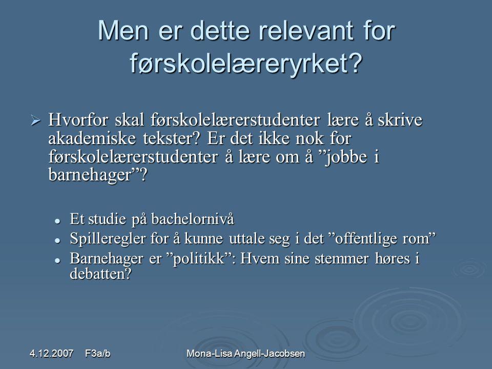 4.12.2007 F3a/bMona-Lisa Angell-Jacobsen Akademiske tekster  BÅDE det faglige innholdet OG den skriftlige framstillinga / håndverket Innledninga: Hva bør med.