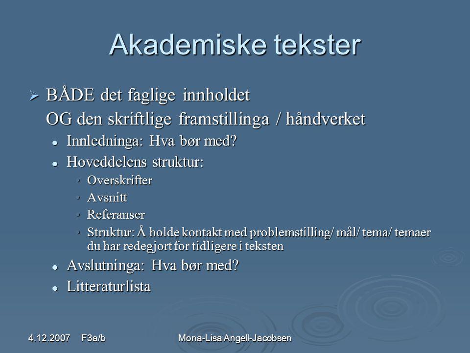 4.12.2007 F3a/bMona-Lisa Angell-Jacobsen Akademiske tekster  BÅDE det faglige innholdet OG den skriftlige framstillinga / håndverket Innledninga: Hva