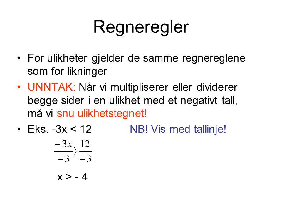 Regneregler For ulikheter gjelder de samme regnereglene som for likninger UNNTAK: Når vi multipliserer eller dividerer begge sider i en ulikhet med et negativt tall, må vi snu ulikhetstegnet.