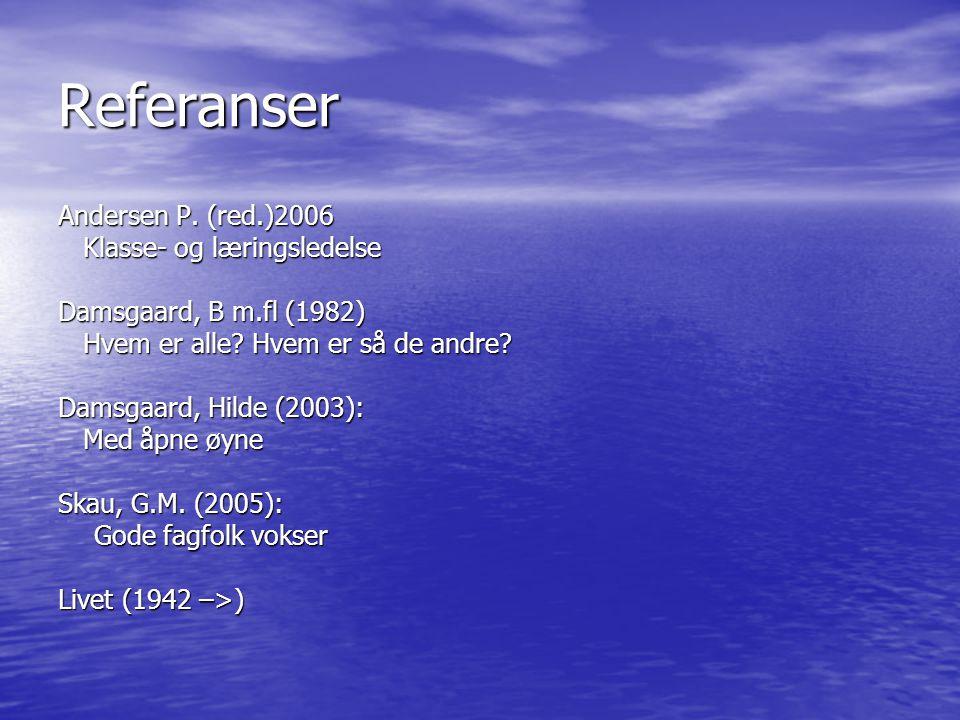 Referanser Andersen P. (red.)2006 Klasse- og læringsledelse Klasse- og læringsledelse Damsgaard, B m.fl (1982) Hvem er alle? Hvem er så de andre? Hvem