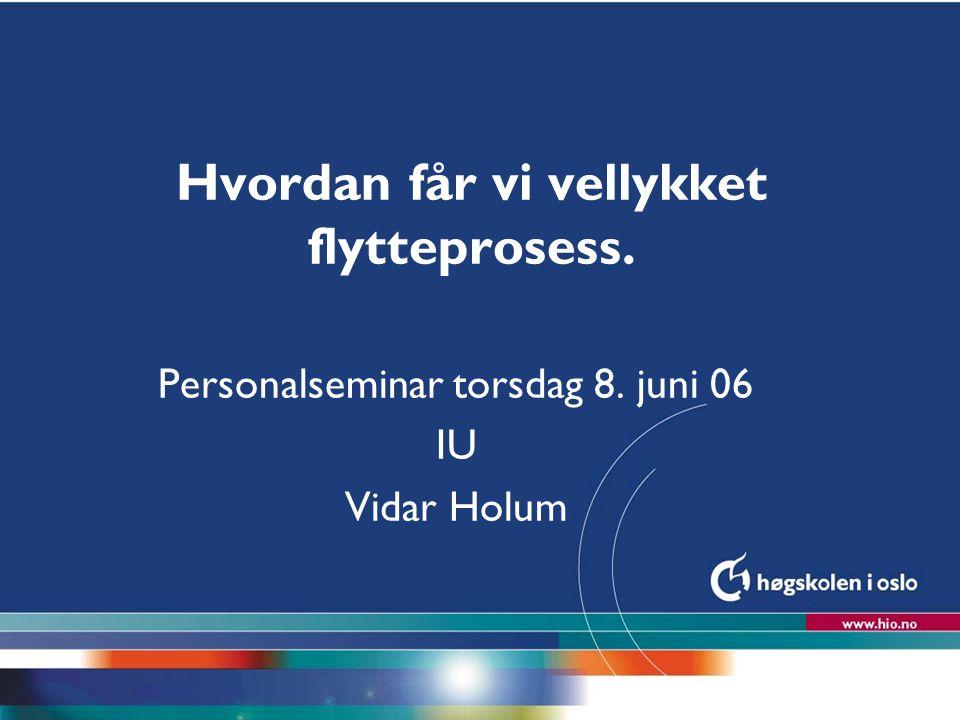 Høgskolen i Oslo Hvordan får vi vellykket flytteprosess.