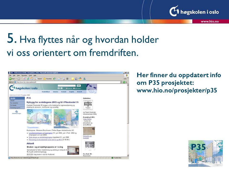 P35 Her finner du oppdatert info om P35 prosjektet: www.hio.no/prosjekter/p35 5.