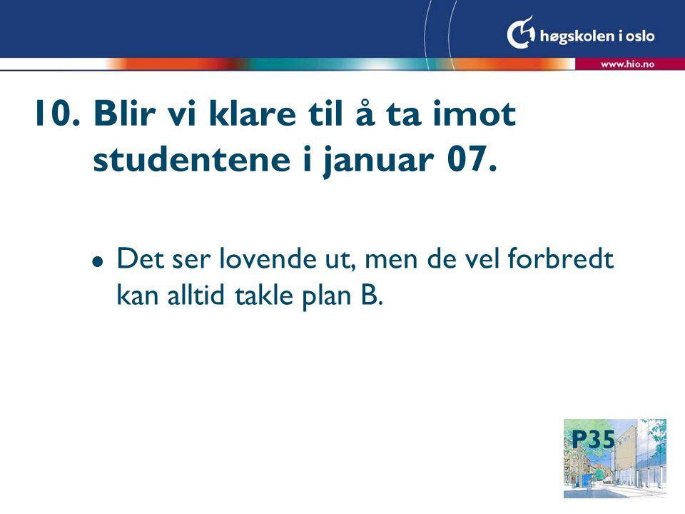 P35 10. Blir vi klare til å ta imot studentene i januar 07.