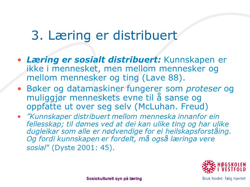 Læring er sosialt distribuert: Kunnskapen er ikke i mennesket, men mellom mennesker og mellom mennesker og ting (Lave 88).