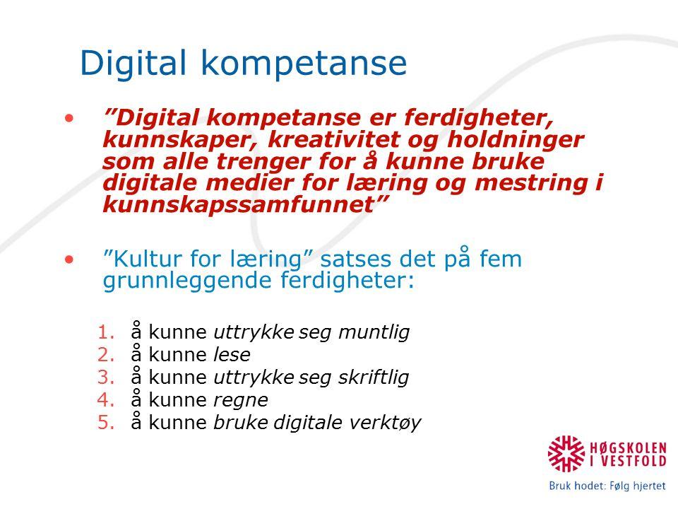 """Digital kompetanse """"Digital kompetanse er ferdigheter, kunnskaper, kreativitet og holdninger som alle trenger for å kunne bruke digitale medier for læ"""
