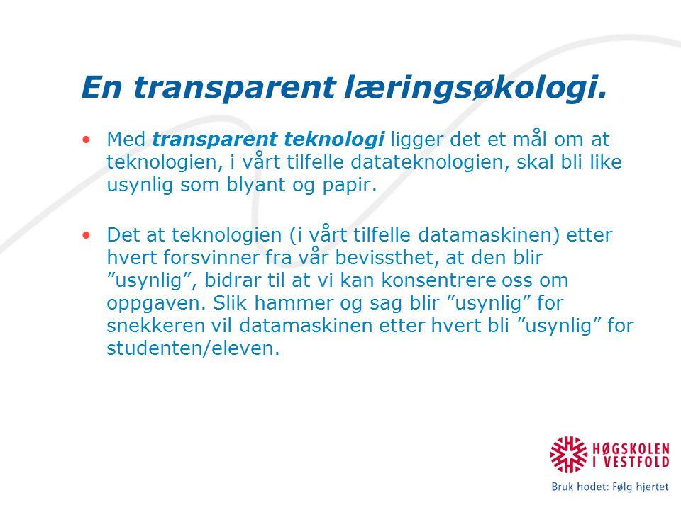 En transparent læringsøkologi. Med transparent teknologi ligger det et mål om at teknologien, i vårt tilfelle datateknologien, skal bli like usynlig s